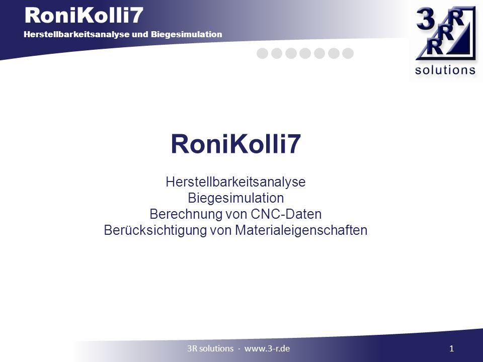 RoniKolli7 Herstellbarkeitsanalyse und Biegesimulation 1 RoniKolli7 Herstellbarkeitsanalyse Biegesimulation Berechnung von CNC-Daten Berücksichtigung von Materialeigenschaften 3R solutions www.3-r.de