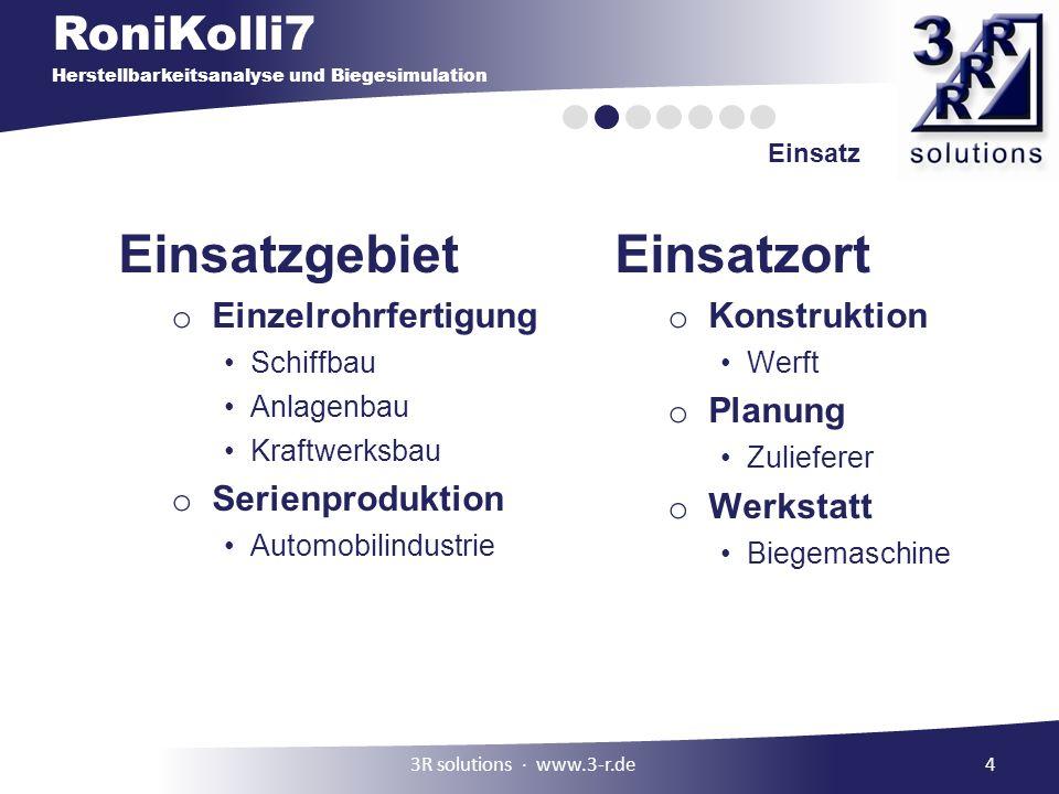 RoniKolli7 Herstellbarkeitsanalyse und Biegesimulation 4 Einsatz Einsatzgebiet o Einzelrohrfertigung Schiffbau Anlagenbau Kraftwerksbau o Serienproduk