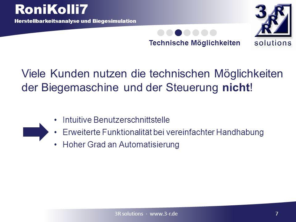 RoniKolli7 Herstellbarkeitsanalyse und Biegesimulation Technische Möglichkeiten 7 Viele Kunden nutzen die technischen Möglichkeiten der Biegemaschine und der Steuerung nicht.