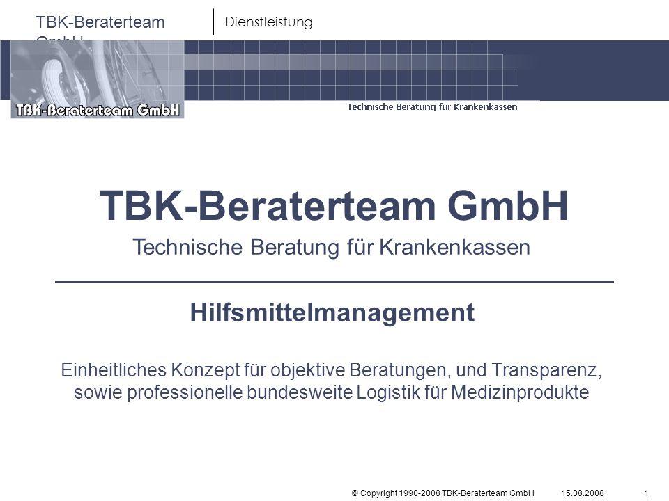 © Copyright 1990-2008 TBK-Beraterteam GmbH TBK-Beraterteam GmbH 15.08.20081 Dienstleistung TBK-Beraterteam GmbH Hilfsmittelmanagement Einheitliches Ko