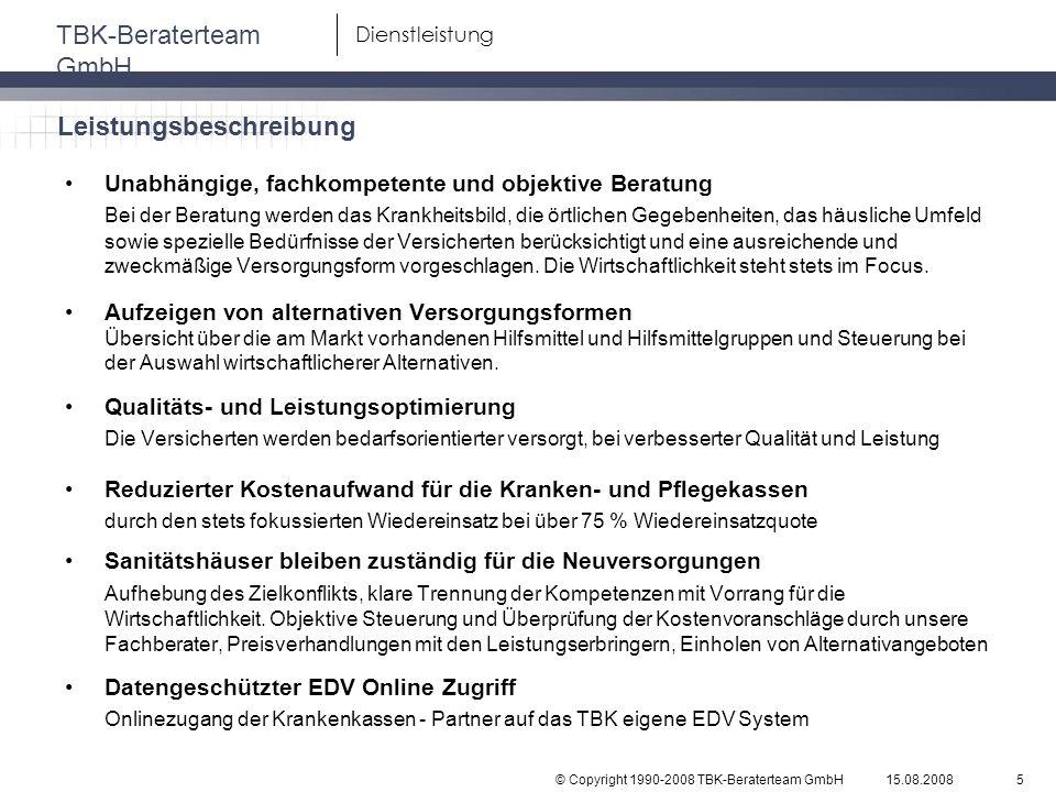 © Copyright 1990-2008 TBK-Beraterteam GmbH TBK-Beraterteam GmbH 15.08.20085 Dienstleistung Unabhängige, fachkompetente und objektive Beratung Bei der