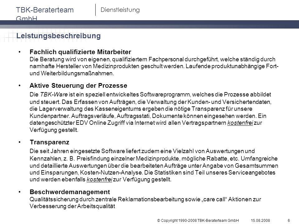 © Copyright 1990-2008 TBK-Beraterteam GmbH TBK-Beraterteam GmbH 15.08.20086 Dienstleistung Fachlich qualifizierte Mitarbeiter Die Beratung wird von ei