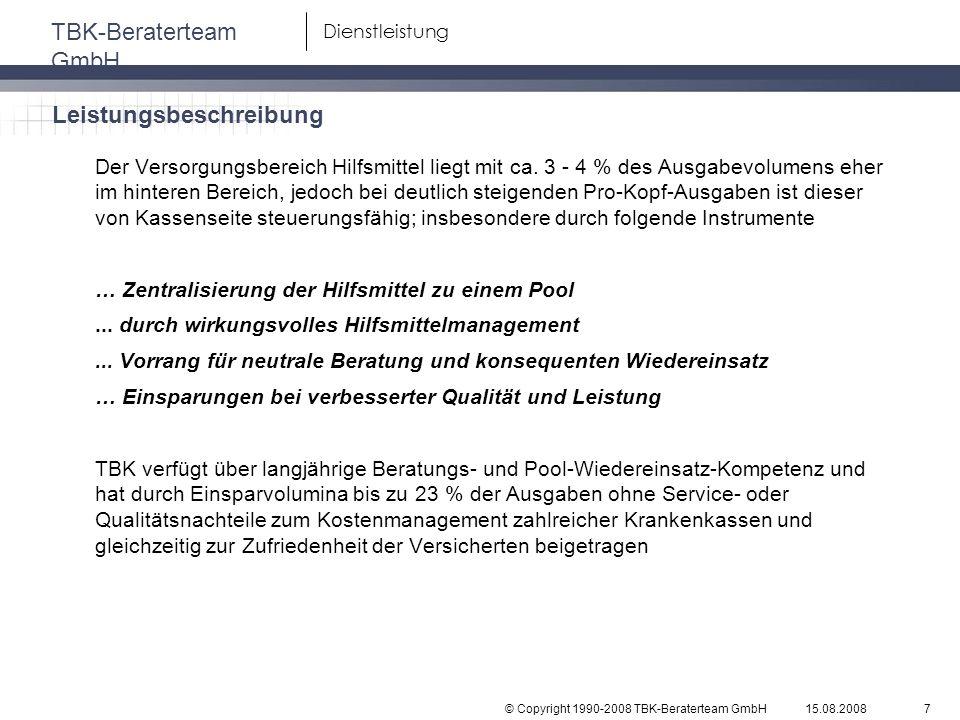 © Copyright 1990-2008 TBK-Beraterteam GmbH TBK-Beraterteam GmbH 15.08.20087 Dienstleistung Der Versorgungsbereich Hilfsmittel liegt mit ca. 3 - 4 % de