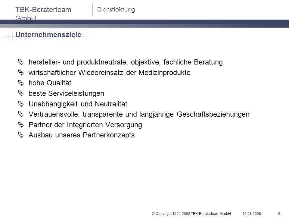 © Copyright 1990-2008 TBK-Beraterteam GmbH TBK-Beraterteam GmbH 15.08.20088 Dienstleistung hersteller- und produktneutrale, objektive, fachliche Berat