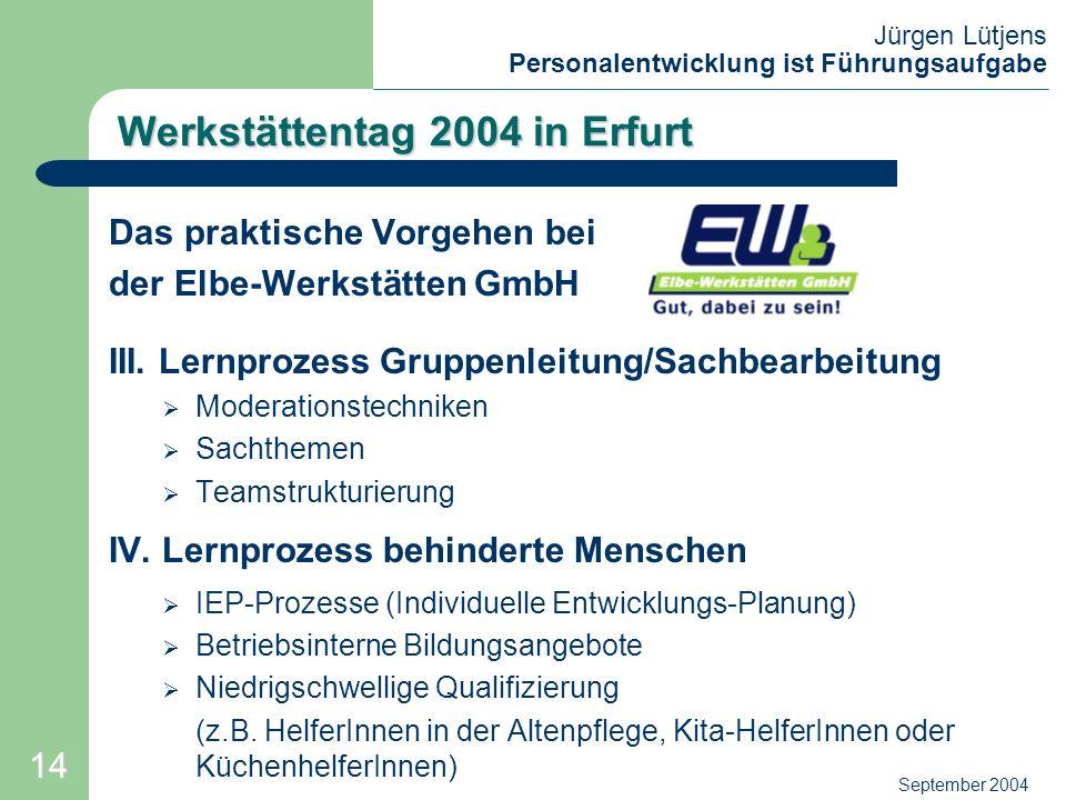 Jürgen Lütjens Personalentwicklung ist Führungsaufgabe September 2004 Werkstättentag 2004 in Erfurt Das praktische Vorgehen bei der Elbe-Werkstätten G