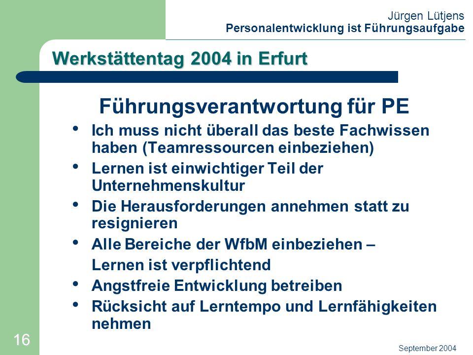 Jürgen Lütjens Personalentwicklung ist Führungsaufgabe September 2004 Werkstättentag 2004 in Erfurt Führungsverantwortung für PE Ich muss nicht überal