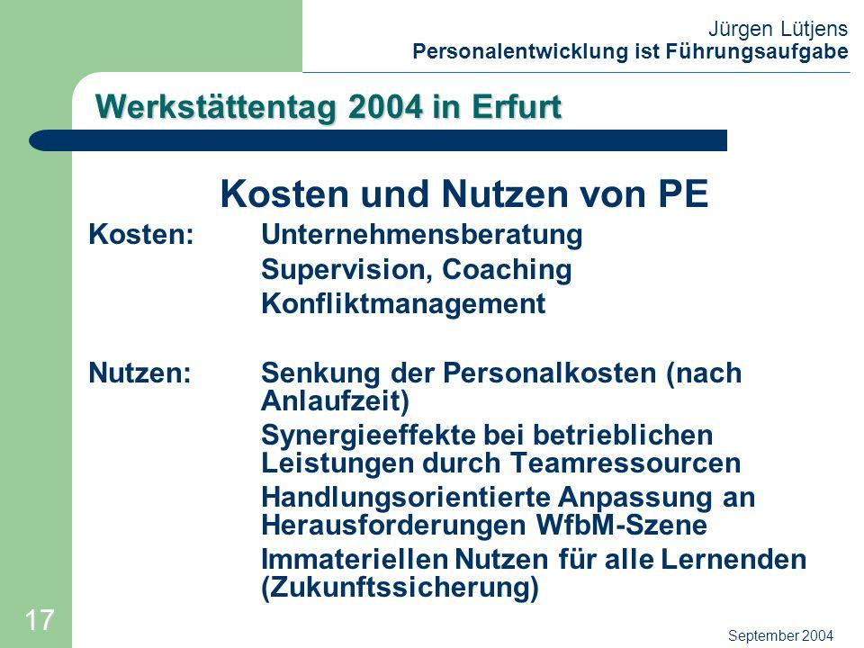 Jürgen Lütjens Personalentwicklung ist Führungsaufgabe September 2004 Werkstättentag 2004 in Erfurt Kosten und Nutzen von PE Kosten:Unternehmensberatu