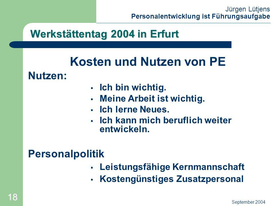 Jürgen Lütjens Personalentwicklung ist Führungsaufgabe September 2004 Werkstättentag 2004 in Erfurt Kosten und Nutzen von PE Nutzen: Ich bin wichtig.