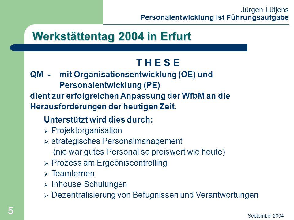 Jürgen Lütjens Personalentwicklung ist Führungsaufgabe September 2004 Werkstättentag 2004 in Erfurt T H E S E QM - mit Organisationsentwicklung (OE) u