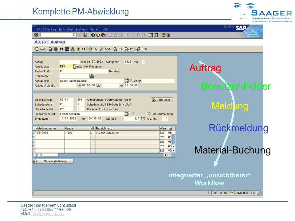 Auftrag Benutzer-Felder Meldung Rückmeldung Material-Buchung integrierter unsichtbarer Workflow Komplette PM-Abwicklung Saager Management Consultants Tel.: +49 (0) 51 05 / 77 33 909 eMail info@saager-mc.deinfo@saager-mc.de