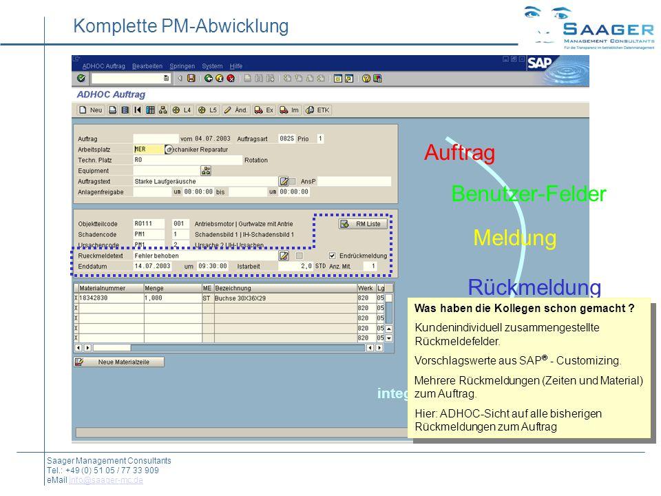 Auftrag Benutzer-Felder Meldung Rückmeldung Material-Buchung integrierter unsichtbarer Workflow Komplette PM-Abwicklung Saager Management Consultants Tel.: +49 (0) 51 05 / 77 33 909 eMail info@saager-mc.deinfo@saager-mc.de Was haben die Kollegen schon gemacht .