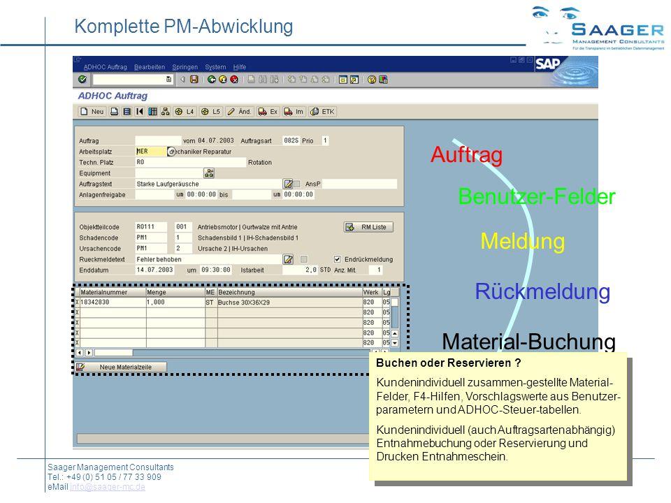 Auftrag Benutzer-Felder Meldung Rückmeldung Material-Buchung integrierter unsichtbarer Workflow Komplette PM-Abwicklung Saager Management Consultants Tel.: +49 (0) 51 05 / 77 33 909 eMail info@saager-mc.deinfo@saager-mc.de Buchen oder Reservieren .