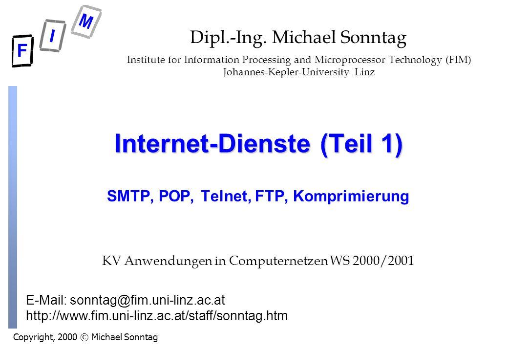 Copyright, 2000 © Michael Sonntag E-Mail: sonntag@fim.uni-linz.ac.at http://www.fim.uni-linz.ac.at/staff/sonntag.htm Internet-Dienste (Teil 1) SMTP, POP, Telnet, FTP, Komprimierung Dipl.-Ing.