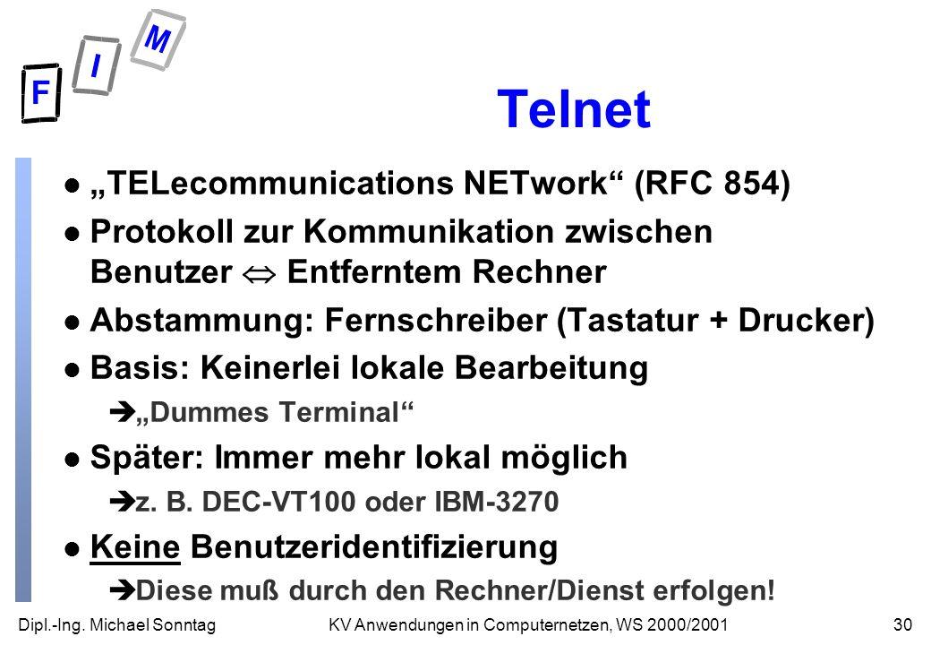 Dipl.-Ing. Michael Sonntag30KV Anwendungen in Computernetzen, WS 2000/2001 Telnet l TELecommunications NETwork (RFC 854) l Protokoll zur Kommunikation