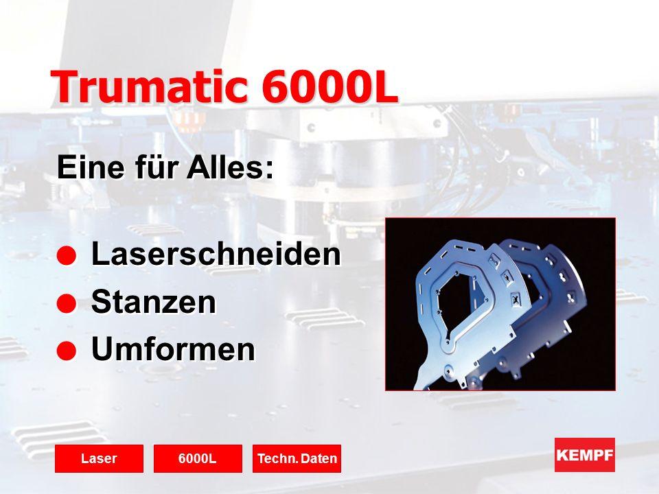 Eine für Alles: l Laserschneiden l Stanzen l Umformen Eine für Alles: l Laserschneiden l Stanzen l Umformen Trumatic 6000L 6000LLaserTechn. Daten