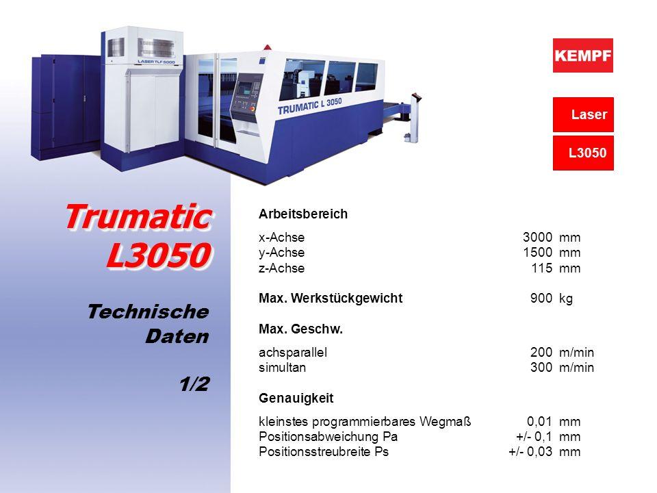 Technische Daten 1/2 Trumatic L3050 Arbeitsbereich x-Achse3000mm y-Achse1500mm z-Achse115mm Max. Werkstückgewicht900kg Max. Geschw. achsparallel200m/m