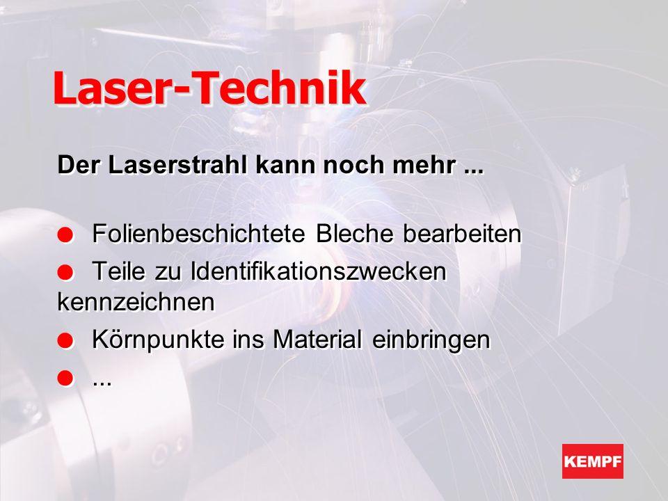 Der Laserstrahl kann noch mehr... l Folienbeschichtete Bleche bearbeiten l Teile zu Identifikationszwecken kennzeichnen l Körnpunkte ins Material einb