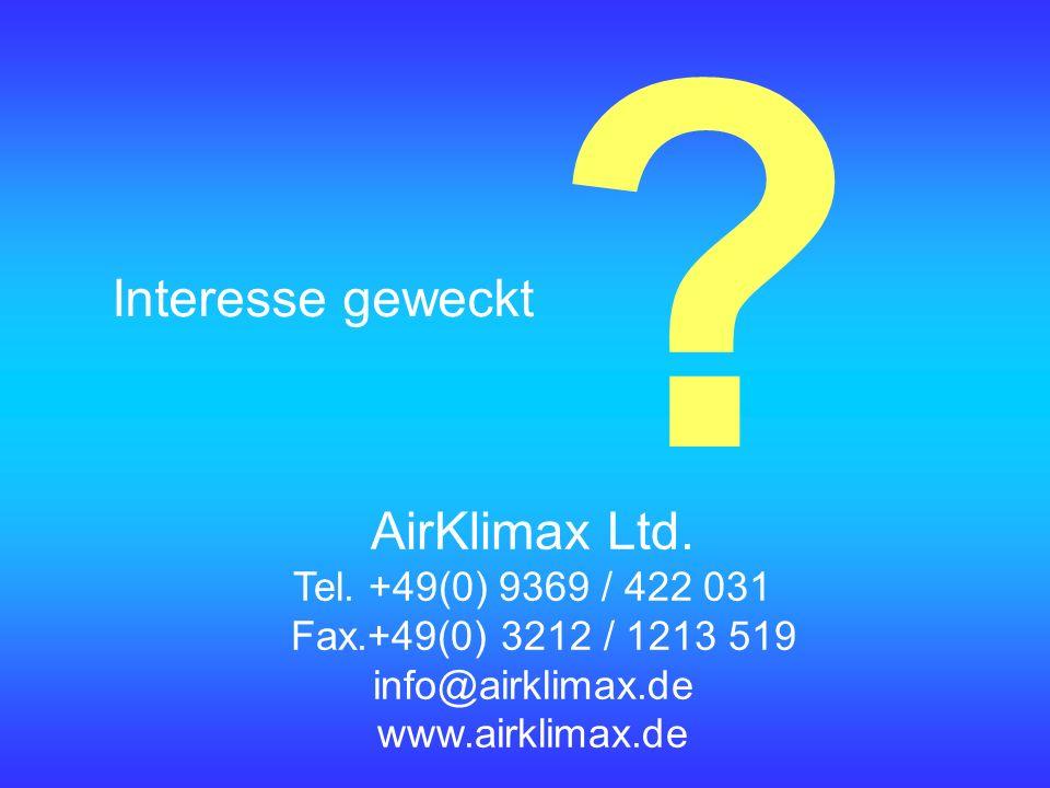? Interesse geweckt AirKlimax Ltd. Tel. +49(0) 9369 / 422 031 Fax.+49(0) 3212 / 1213 519 info@airklimax.de www.airklimax.de