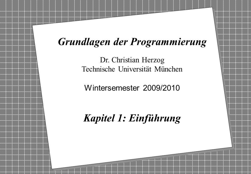 Copyright 2009 Bernd Brügge, Christian Herzog Grundlagen der Programmierung TUM Wintersemester 2009/10 Kapitel 1, Folie 1 2 Dr.