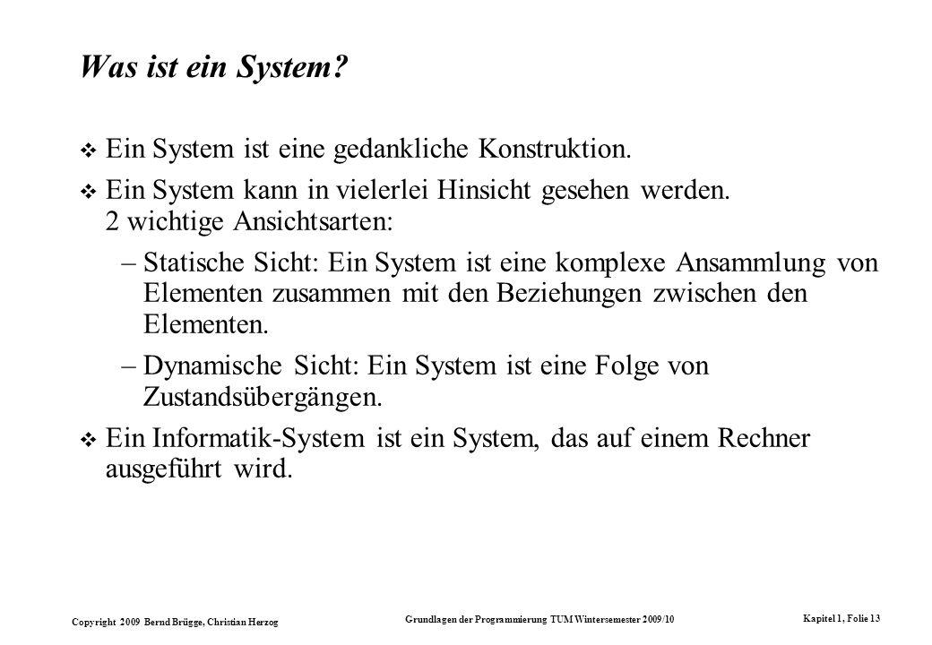 Copyright 2009 Bernd Brügge, Christian Herzog Grundlagen der Programmierung TUM Wintersemester 2009/10 Kapitel 1, Folie 13 Was ist ein System.