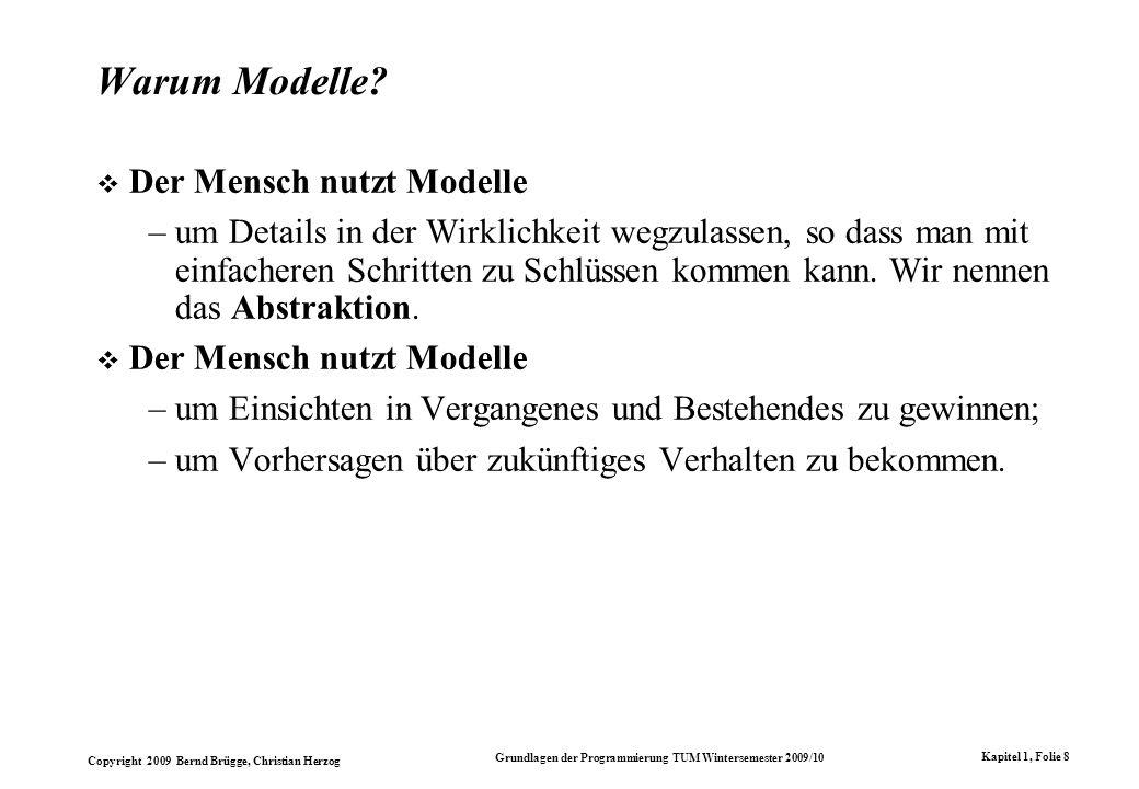 Copyright 2009 Bernd Brügge, Christian Herzog Grundlagen der Programmierung TUM Wintersemester 2009/10 Kapitel 1, Folie 8 Warum Modelle.