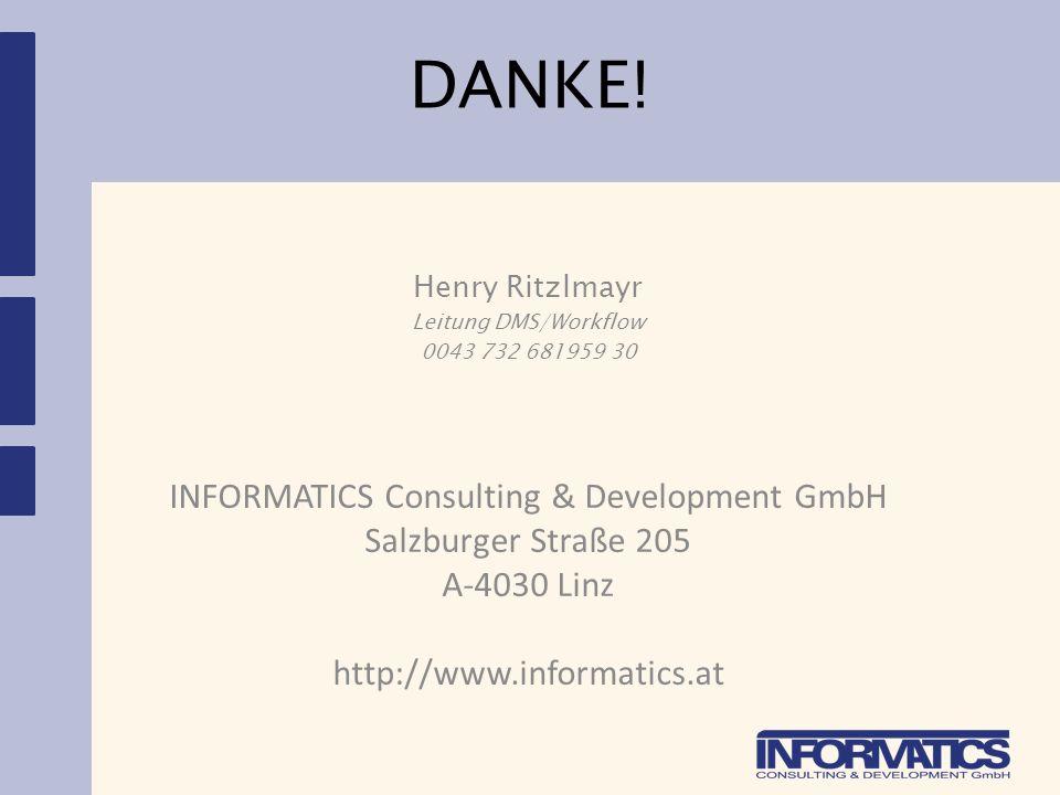 INFORMATICS Consulting & Development GmbH Salzburger Straße 205 A-4030 Linz http://www.informatics.at Henry Ritzlmayr Leitung DMS/Workflow 0043 732 68
