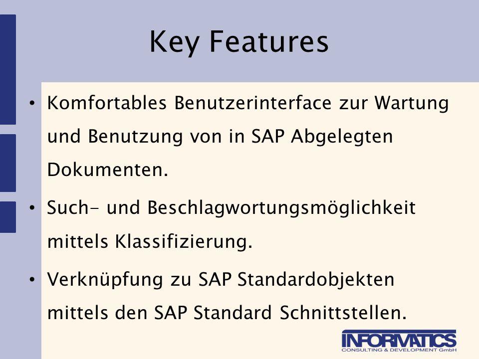 Key Features Komfortables Benutzerinterface zur Wartung und Benutzung von in SAP Abgelegten Dokumenten. Such- und Beschlagwortungsmöglichkeit mittels