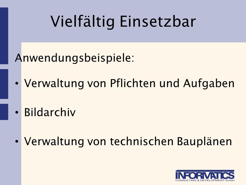 Vielfältig Einsetzbar Anwendungsbeispiele: Verwaltung von Pflichten und Aufgaben Bildarchiv Verwaltung von technischen Bauplänen