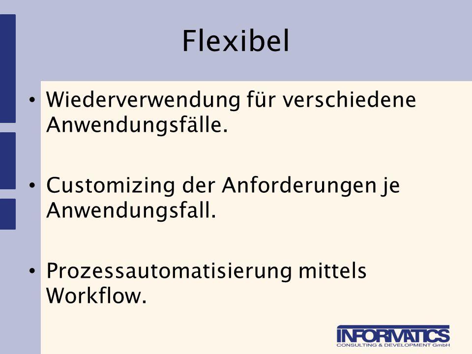 Flexibel Wiederverwendung für verschiedene Anwendungsfälle. Customizing der Anforderungen je Anwendungsfall. Prozessautomatisierung mittels Workflow.
