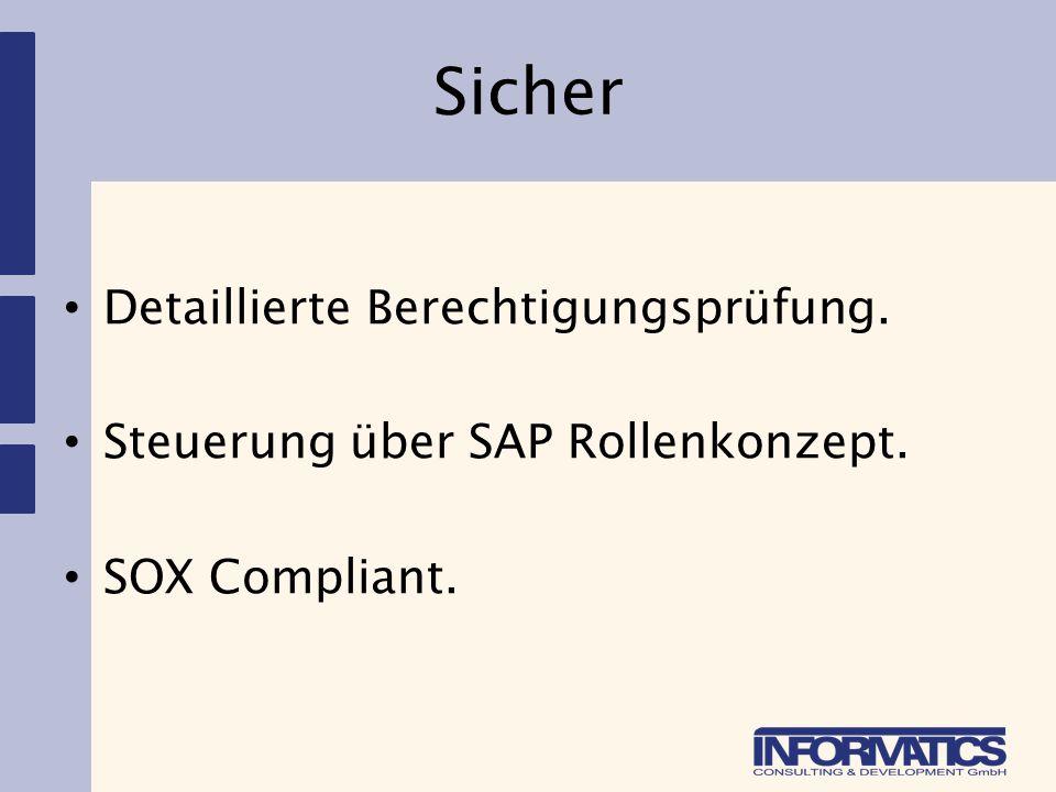 Sicher Detaillierte Berechtigungsprüfung. Steuerung über SAP Rollenkonzept. SOX Compliant.