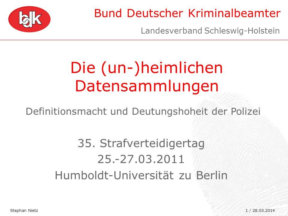 Bund Deutscher Kriminalbeamter Landesverband Schleswig-Holstein Stephan Nietz 1 / 28.03.2014 Definitionsmacht und Deutungshoheit der Polizei 35. Straf