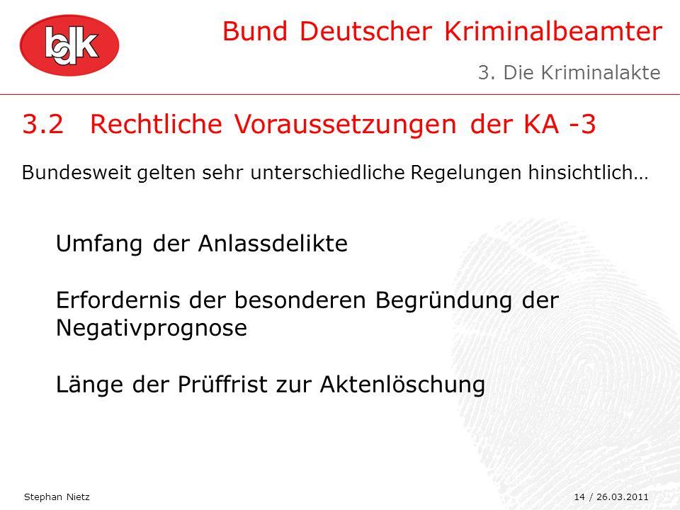 Bund Deutscher Kriminalbeamter 3.2Rechtliche Voraussetzungen der KA -3 Stephan Nietz Bundesweit gelten sehr unterschiedliche Regelungen hinsichtlich…