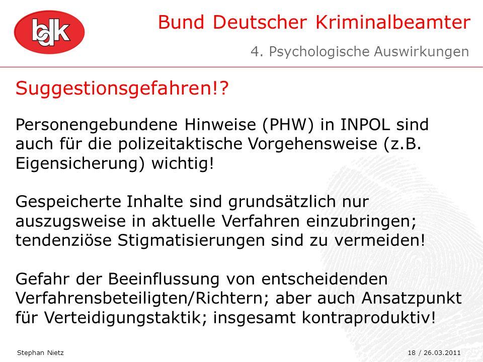 Bund Deutscher Kriminalbeamter Suggestionsgefahren!? Stephan Nietz Personengebundene Hinweise (PHW) in INPOL sind auch für die polizeitaktische Vorgeh