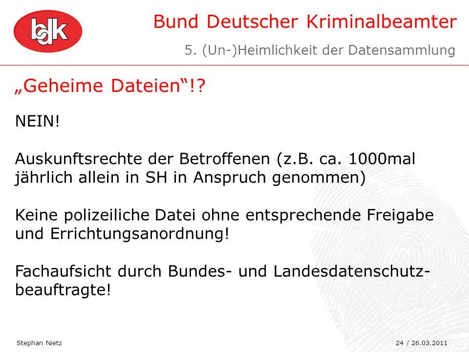 Bund Deutscher Kriminalbeamter Geheime Dateien!? Stephan Nietz NEIN! Auskunftsrechte der Betroffenen (z.B. ca. 1000mal jährlich allein in SH in Anspru