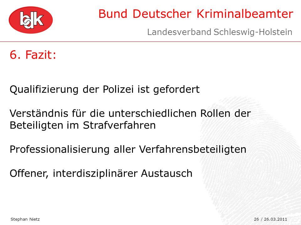 Bund Deutscher Kriminalbeamter 6. Fazit: Stephan Nietz Qualifizierung der Polizei ist gefordert Verständnis für die unterschiedlichen Rollen der Betei