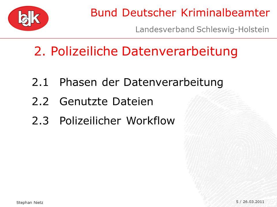 Bund Deutscher Kriminalbeamter 5 2. Polizeiliche Datenverarbeitung 2.1Phasen der Datenverarbeitung 2.2Genutzte Dateien 2.3Polizeilicher Workflow 5 / 2