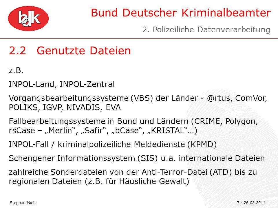 Bund Deutscher Kriminalbeamter 2.2Genutzte Dateien Stephan Nietz z.B. INPOL-Land, INPOL-Zentral Vorgangsbearbeitungssysteme (VBS) der Länder - @rtus,