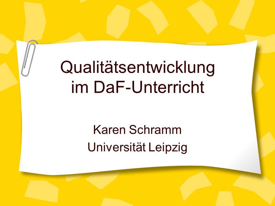 Qualitätsentwicklung im DaF-Unterricht Karen Schramm Universität Leipzig