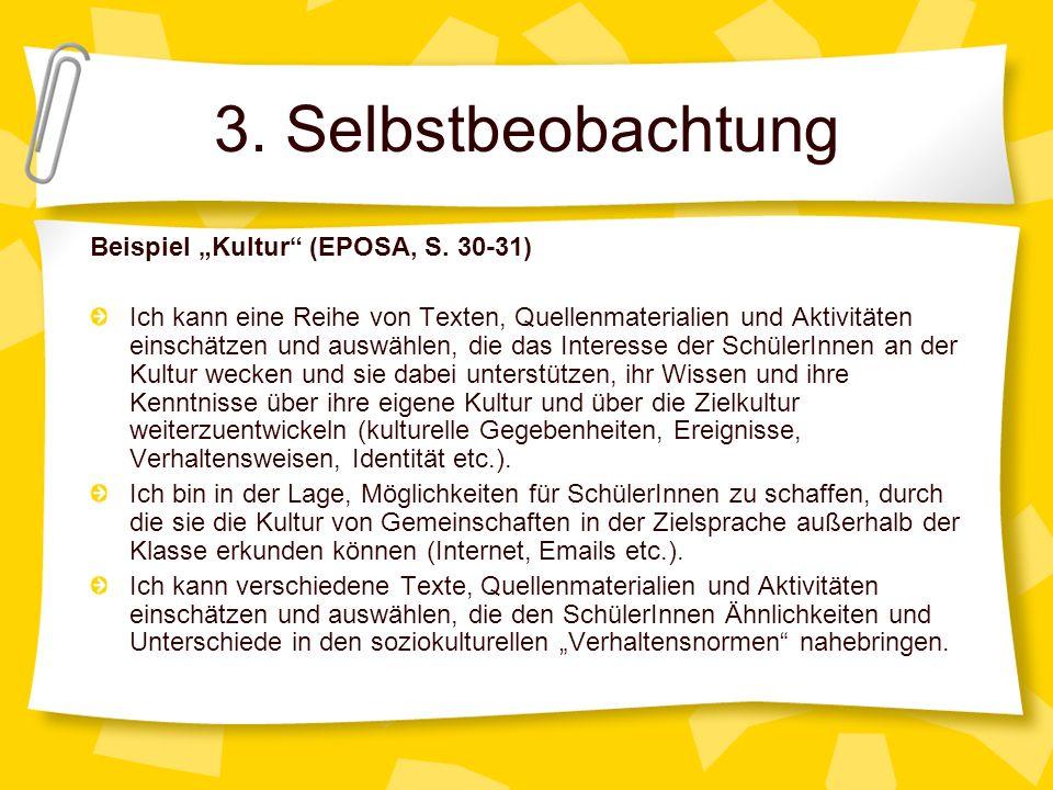 3. Selbstbeobachtung Beispiel Kultur (EPOSA, S. 30-31) Ich kann eine Reihe von Texten, Quellenmaterialien und Aktivitäten einschätzen und auswählen, d