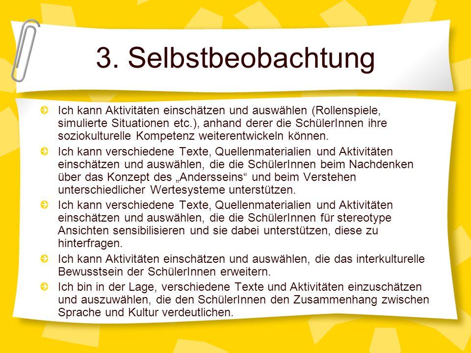 3. Selbstbeobachtung Ich kann Aktivitäten einschätzen und auswählen (Rollenspiele, simulierte Situationen etc.), anhand derer die SchülerInnen ihre so