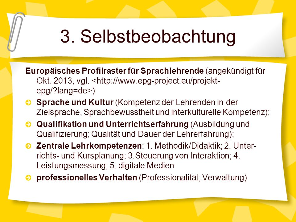 Europäisches Profilraster für Sprachlehrende (angekündigt für Okt. 2013, vgl. ) Sprache und Kultur (Kompetenz der Lehrenden in der Zielsprache, Sprach
