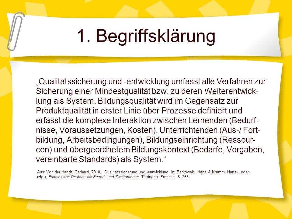 1. Begriffsklärung Qualitätssicherung und -entwicklung umfasst alle Verfahren zur Sicherung einer Mindestqualität bzw. zu deren Weiterentwick- lung al