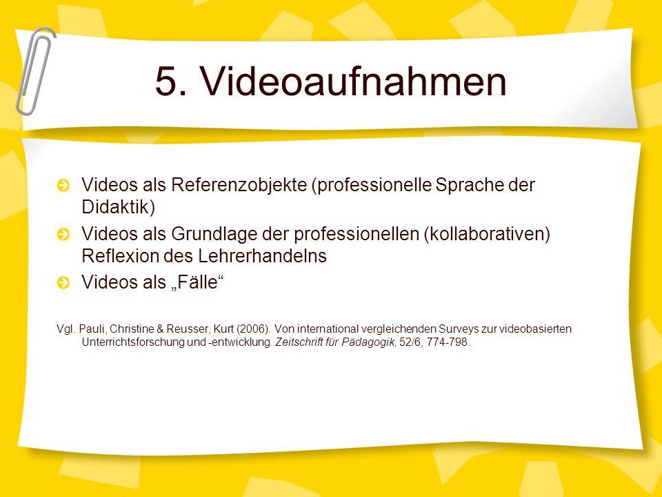 5. Videoaufnahmen Videos als Referenzobjekte (professionelle Sprache der Didaktik) Videos als Grundlage der professionellen (kollaborativen) Reflexion