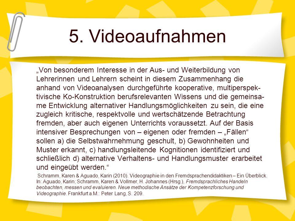 5. Videoaufnahmen Von besonderem Interesse in der Aus- und Weiterbildung von Lehrerinnen und Lehrern scheint in diesem Zusammenhang die anhand von Vid