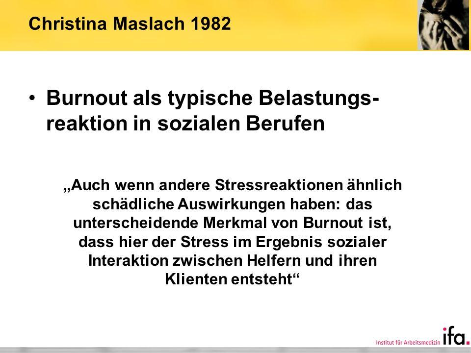 Christina Maslach 1982 Burnout als typische Belastungs- reaktion in sozialen Berufen Auch wenn andere Stressreaktionen ähnlich schädliche Auswirkungen