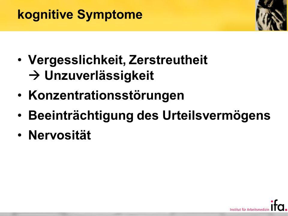kognitive Symptome Vergesslichkeit, Zerstreutheit Unzuverlässigkeit Konzentrationsstörungen Beeinträchtigung des Urteilsvermögens Nervosität