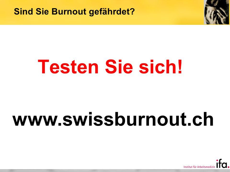 Sind Sie Burnout gefährdet? Testen Sie sich! www.swissburnout.ch