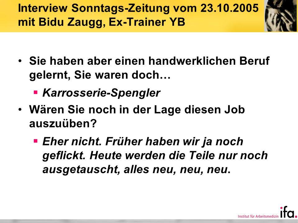 Interview Sonntags-Zeitung vom 23.10.2005 mit Bidu Zaugg, Ex-Trainer YB Sie haben aber einen handwerklichen Beruf gelernt, Sie waren doch… Karrosserie