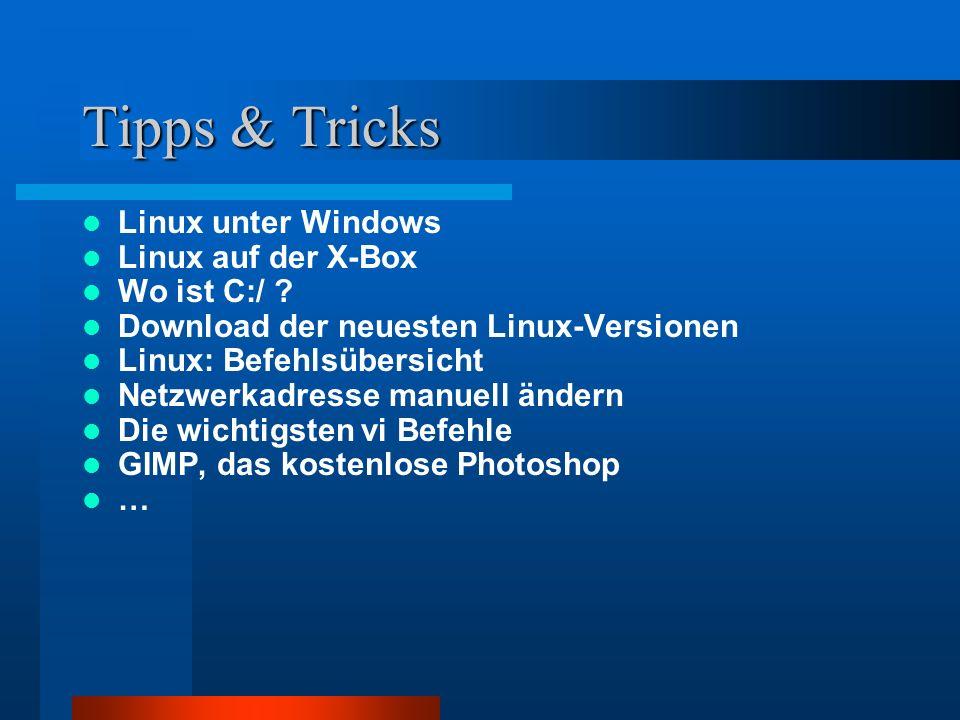 Tipps & Tricks Linux unter Windows Linux auf der X-Box Wo ist C:/ ? Download der neuesten Linux-Versionen Linux: Befehlsübersicht Netzwerkadresse manu