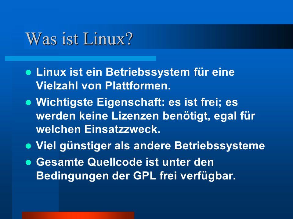Was ist Linux? Linux ist ein Betriebssystem für eine Vielzahl von Plattformen. Wichtigste Eigenschaft: es ist frei; es werden keine Lizenzen benötigt,